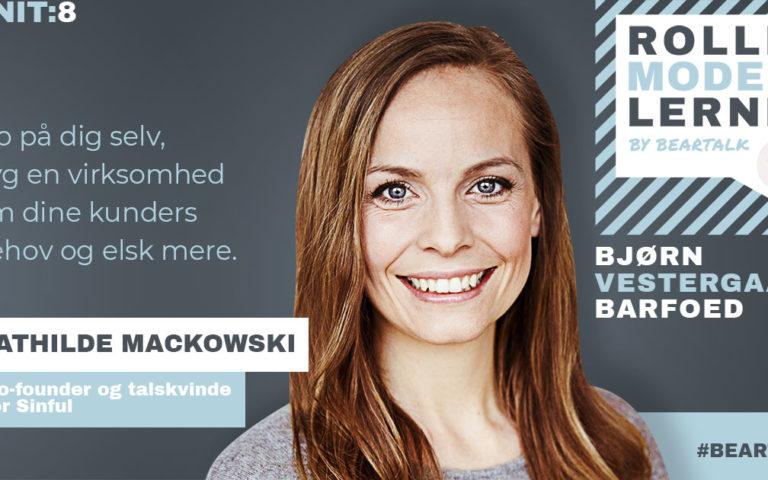 #8 Mathilde Mackowski – Tro på dig selv, byg en virksomhed om dine kunders behov og elsk mere.