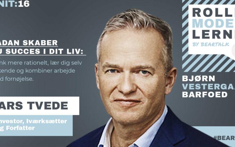 #16 Lars Tvede – Sådan skaber du succes i dit liv: Tænk mere rationelt, lær dig selv at kende og kombiner arbejde med fornøjelse.