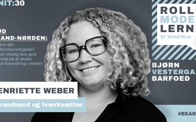 #30 Henriette Weber – Mød brand-nørden: Hvad er din eksistensberettigelse? Du kan stadig lave god business på at skabe positiv forandring i verden