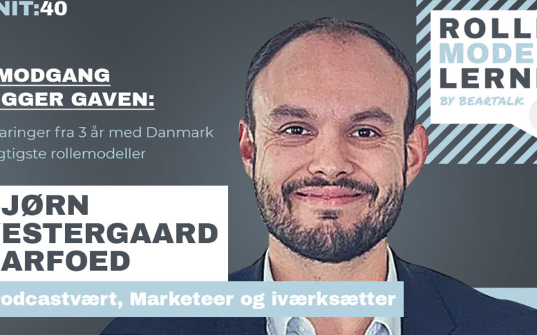 #40 Bjørn Vestergaard Barfoed – I modgang ligger gaven: Erfaringer fra 3 år med Danmark dygtigste rollemodeller