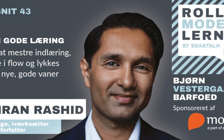 #43 Dr. Imran Rashid: Den gode læring: Om at mestre indlæring, være i flow og lykkes med nye gode vaner
