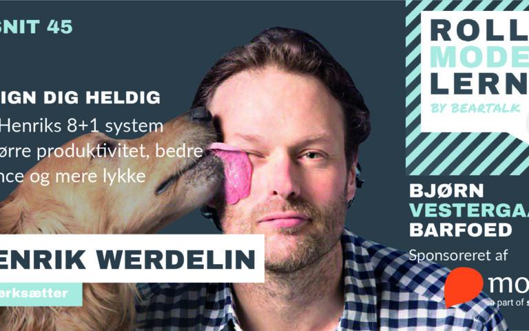 #45 – Henrik Werdelin: Design dig heldig: Lær Henriks 8+1 system til større produktivitet, bedre balance og mere lykke