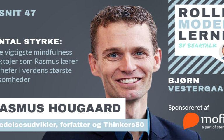 #47 – Rasmus Hougaard – Mental styrke: Få de vigtigste mindfulness værktøjer som Rasmus lærer topchefer i verdens største virksomheder